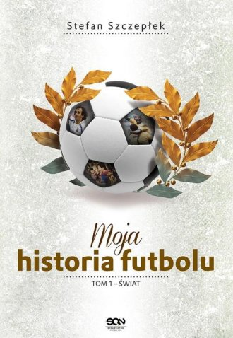Moja historia futbolu. Tom 1. Świat - okładka książki