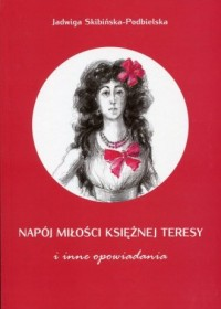 Napój miłości księżnej Teresy. i inne opowiadania - okładka książki