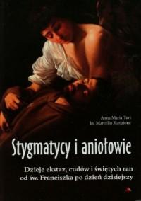 Stygmatycy i aniołowie. Dzieje - okładka książki