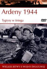 Wielkie bitwy II wojny światowej. Ardeny 1944. Tygrysy w śniegu (+ DVD) - okładka książki