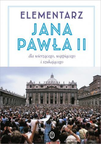 Elementarz Jana Pawła II. Dla wierzącego, - okładka książki