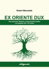 Ex Oriente Dux. Idea jedności Słowian - okładka książki