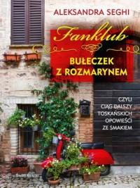 Fanklub bułeczek z rozmarynem, czyli ciąg dalszy toskańskich opowieści ze smakiem - okładka książki