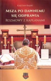 Msza po dawnemu się odprawia. Rozmowy z kapłanami - okładka książki