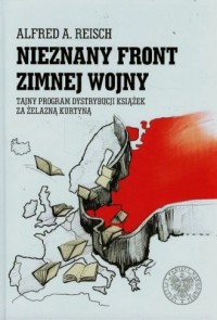 Nieznany front zimnej wojny. Tajny program dystrybucji książek za żelazną kurtyną - okładka książki