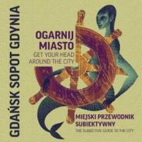 Ogarnij miasto. Gdańsk, Gdynia, Sopot. Miejski przewodnik subiektywny - okładka książki