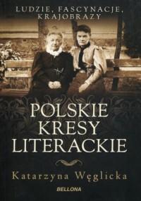Polskie kresy literackie - Katarzyna Węglicka - okładka książki