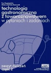 Technologia gastronomiczna z towaroznawstwem w pytaniach i odpowiedziach. Zeszyt ćwiczeń cz. 2 - okładka podręcznika