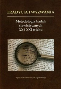 Tradycja i wyzwania. Metodologia badań slawistycznych XX i XXI wieku - okładka książki