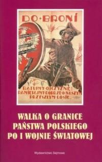 Walka o granice państwa polskiego po I Wojnie Światowej. Seria: 90. rocznica odzyskania niepodległości - okładka książki