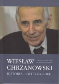 Wiesław Chrzanowski. Historia-polityka-idee - okładka książki