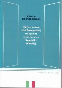Wpływ prawa Unii Europejskiej na system źródeł prawa Republiki Włoskiej - okładka książki