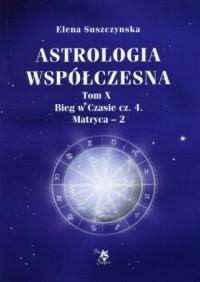 Astrologia współczesna. Tom 10. Bieg w Czasie część 4 Matryca - 2 - okładka książki