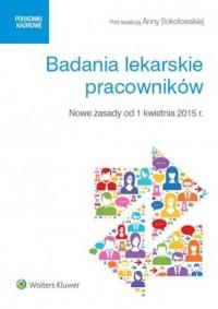Badania lekarskie pracowników. Nowe zasady od 1 kwietnia 2015 r. Seria: Poradniki kadrowe - okładka książki
