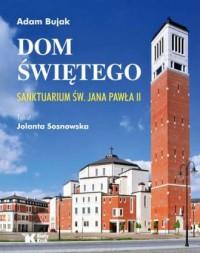 Dom Świętego. Sanktuarium św. Jana Pawła II - okładka książki