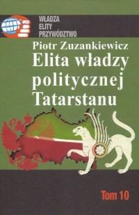 Elita władzy politycznej Tatarstanu. Seria: Władza. Elity. Przywództwo - okładka książki