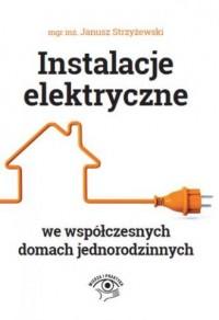 Instalacje elektryczne we współczesnych domach jednorodzinnych - okładka książki