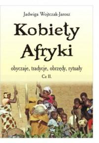 Kobiety Afryki - obyczaje, tradycje, obrzędy, rytuały - Częsć 2 - okładka książki