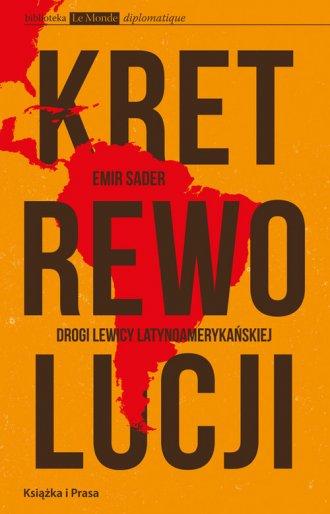 Kret rewolucji. Drogi lewicy latynoamerykańskiej - okładka książki