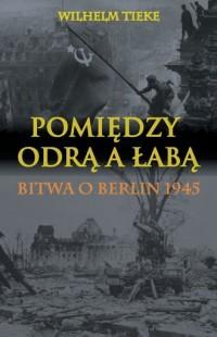 Pomiędzy Odrą a Łabą. Bitwa o Berlin - okładka książki