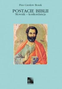 Postacie Biblii. Słownik - konkordancja. Tom 9 - okładka książki