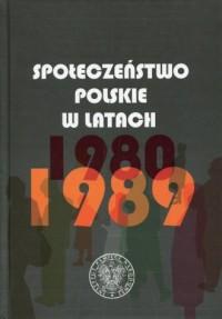 Społeczeństwo polskie w latach 1980-1989 - okładka książki