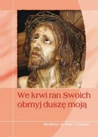 We krwi ran Swoich obmyj duszę moją. Modlitwy do krwi Chrystusa - okładka książki