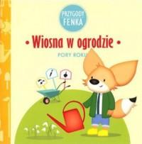 Wiosna w ogrodzie. Przygody Fenka - okładka książki