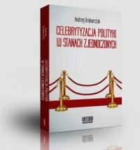 Celebrytyzacja polityki w Stanach Zjednoczonych - okładka książki
