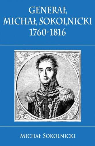 Generał Michał Sokolnicki 1760-1816 - okładka książki