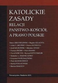 Katolickie zasady relacji państwo-Kościół a prawo polskie. Seria: Prace wydziału nauk prawnych 59 - okładka książki