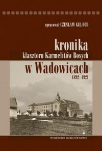 Kronika klasztoru Karmelitów Bosych w Wadowicach 1892-1921 - okładka książki