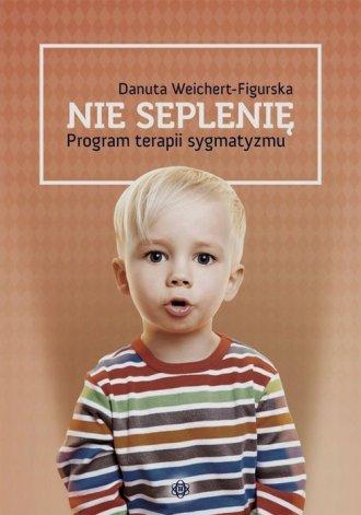 Nie seplenię. Program terapii sygmatyzmu - okładka książki