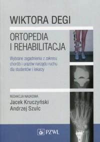 Wiktora Degi ortopedia i rehabilitacja. Wybrane zagadnienia z zakresu chorób i urazów narządu ruchu dla studentów i lekarzy - okładka książki