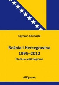 Bośnia i Hercegowina 1995-2012. Studium politologiczne - okładka książki