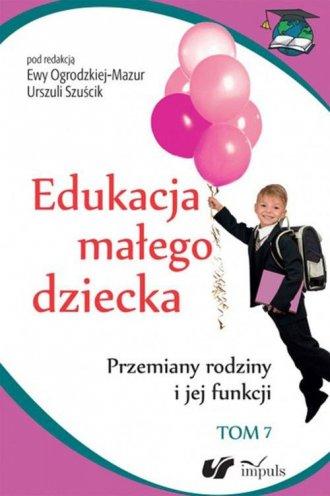 Edukacja małego dziecka. Tom 7. - okładka książki