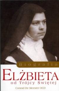 Elżbieta od Trójcy Świętej. Biografia - okładka książki
