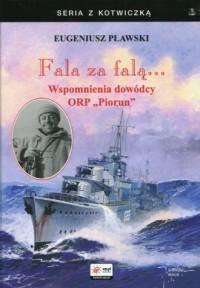 Fala za falą. Wspomnienia dowódcy ORP Piorun. Seria z kotwiczką - okładka książki