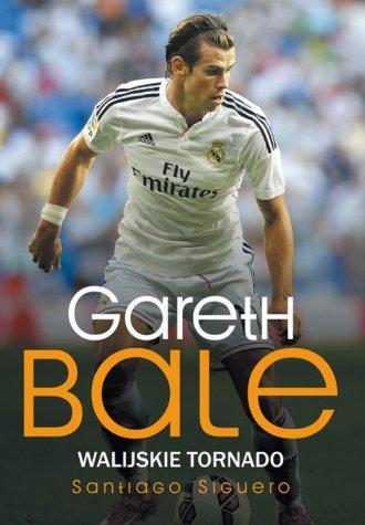 Gareth Bale. Walijskie tornado - okładka książki