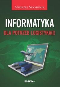 Informatyka dla potrzeb logistyka(i) - okładka książki