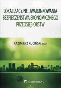 Lokalizacyjne uwarunkowania bezpieczeństwa ekonomicznego przedsiębiorstw - okładka książki
