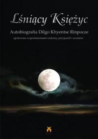 Lśniący księżyc. Autobiografia Dilgo Khyentse Rinpocze - okładka książki