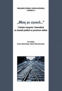 Mkną po szynach... Z dziejów transportu i komunikacji na ziemiach polskich na przestrzeni wieków - okładka książki