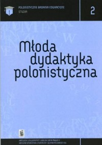 Młoda dydaktyka polonistyczna. Seria: Polonistyczne Studia Edukacyjne. Tom 2 - okładka książki
