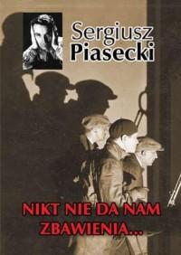 Nikt nie da nam zbawienia ... - Sergiusz Piasecki - okładka książki