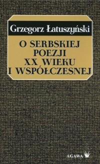O serbskiej poezji XX wieku i współczesnej - okładka książki