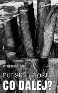 Polska - Rosja co dalej? - okładka książki