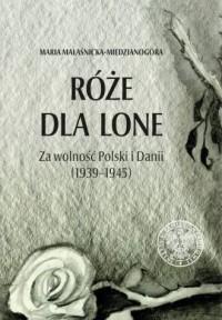 Róże dla Lone. Za wolność Polski i Danii (1939-1945) - okładka książki