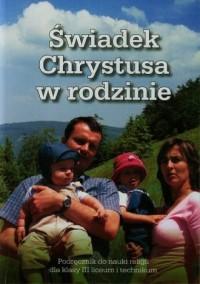 Świadek Chrystusa w rodzinie. Podręcznik do nauki religii dla klasy 3 liceum i technikum - okładka podręcznika
