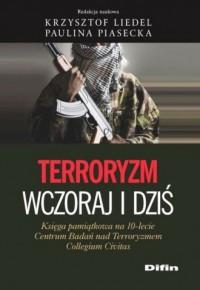 Terroryzm wczoraj i dziś. Księga pamiątkowa na 10-lecie Centrum Badań nad Terroryzmem Collegium Civitas - okładka książki